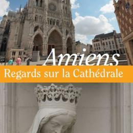 """Couverture de la brochure """"Regards sur la cathédrale Notre-Dame d'Amiens"""". Photo de la façade principale et d'une statue de la vierge à l'enfant."""